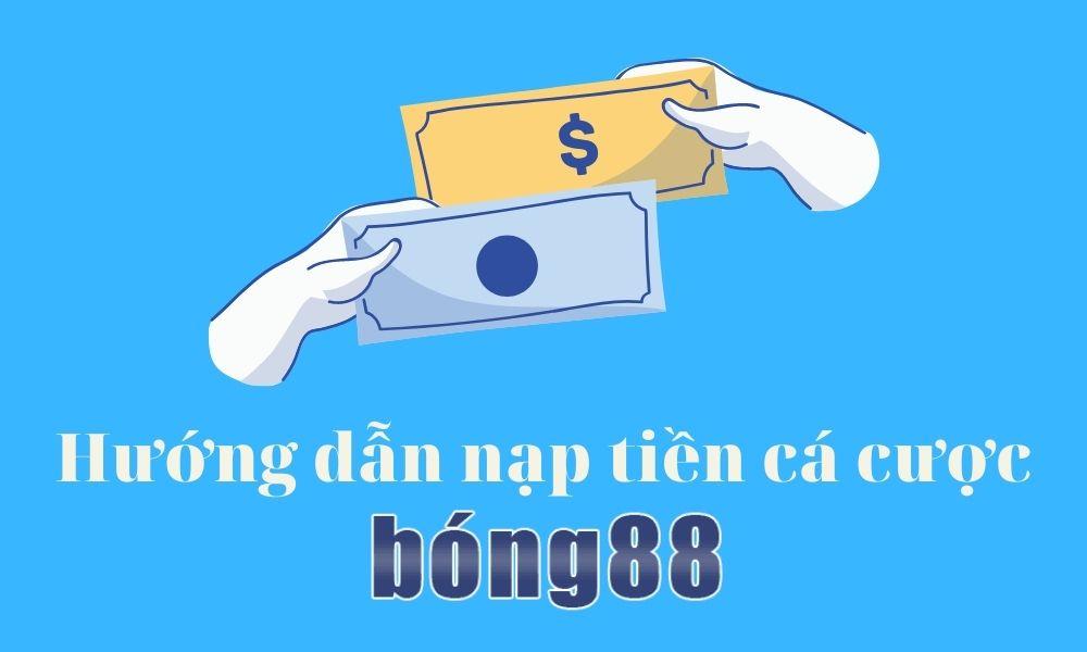 Hướng dẫn nạp tiền cá cược vào Bong88