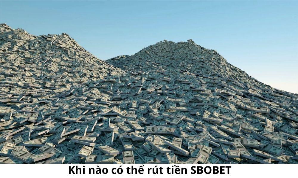 Khi nào có thể rút tiền SBOBET